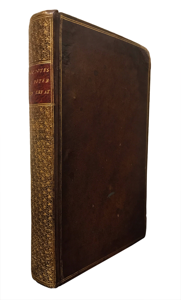 Original Anecdotes of Peter the Great, Collected from the Conversation of Several Persons of Distinction at Petersburgh and Moscow. Peter the Great, Staehlin, Jakob von.