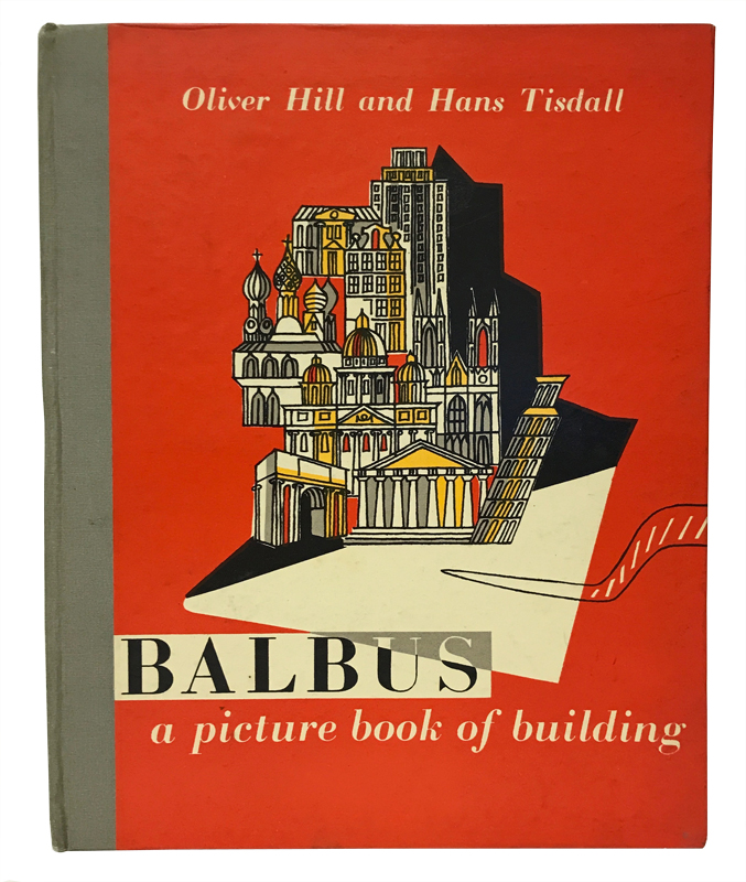 Balbus: A Picture Book of Building. Oliver Hill, Hans Tisdall, illustrator.