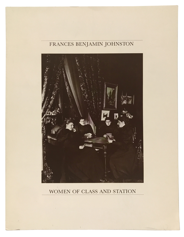 Women of Class and Station. Frances Benjamin Johnston, Constance Glenn, Anne Peterson, Leland Rice, preface, introduction, essay.