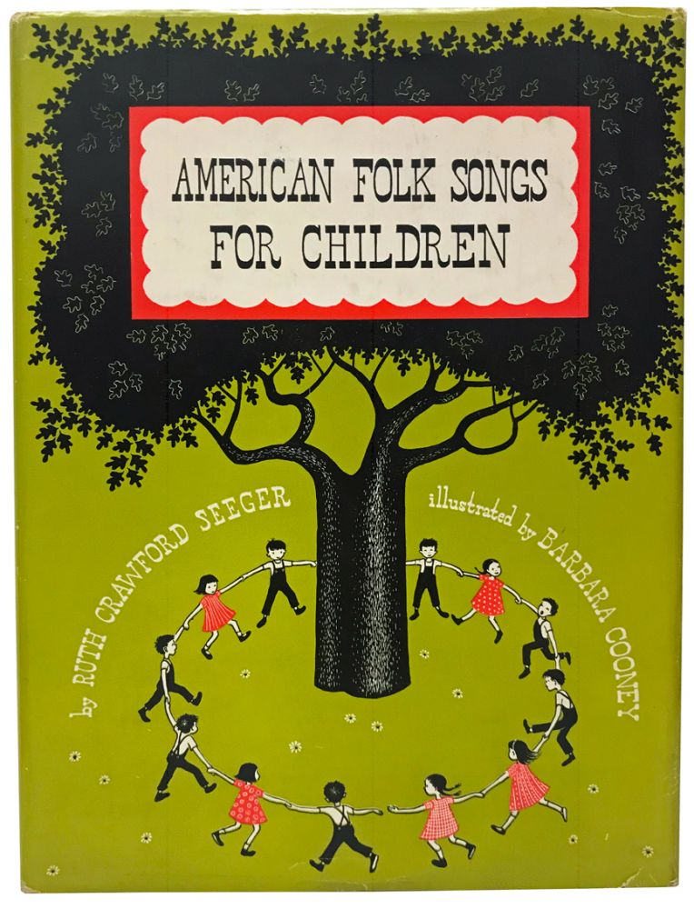 American Folk Songs for Children in Home, School, and Nursery School. A Book for Children, Parents, and Teachers. Ruth Crawford Seeger, Barbara Cooney, Carl Sandburg, Lilla Belle Pitts, appreciation, preface.