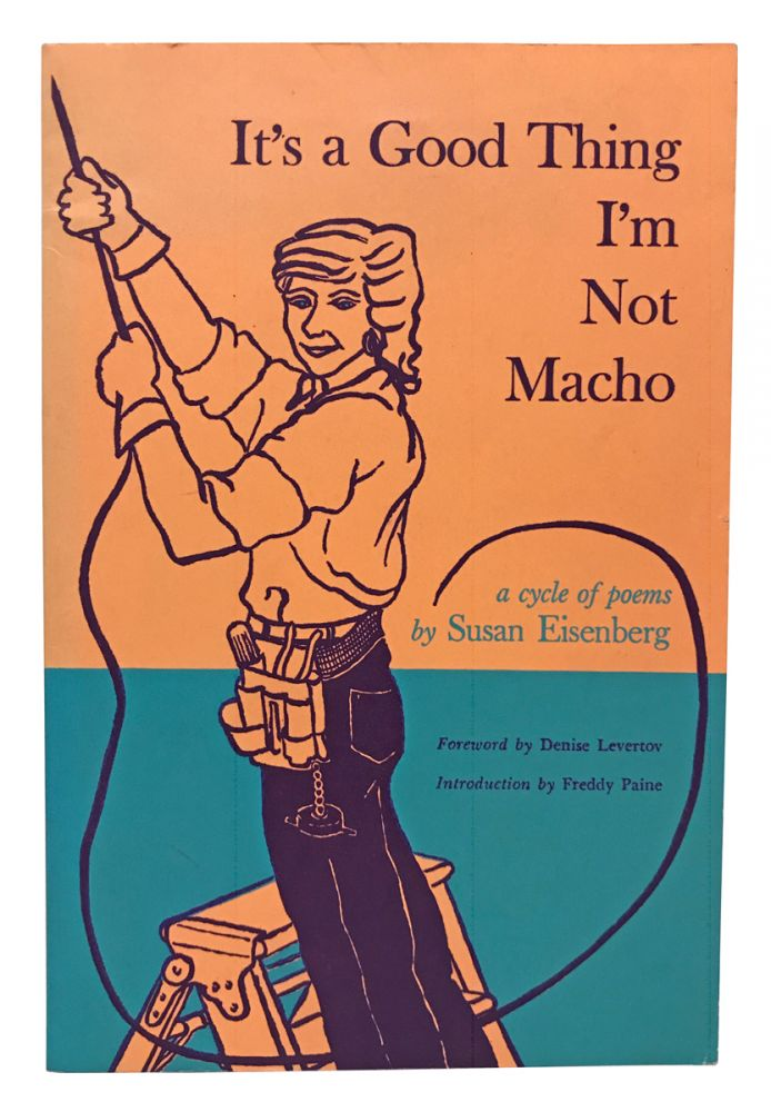 It's A Good Thing I'm Not Macho. A Cycle of Poems. Susan Eisenberg, Denise Levertov, Freddy Paine, Eve Melnechuk, foreword, introduction.