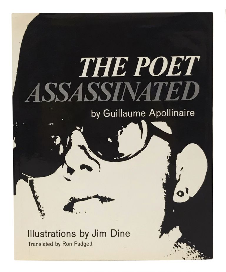The Poet Assassinated. Guillaume Apollinaire, Jim Dine, Ron Padgett.