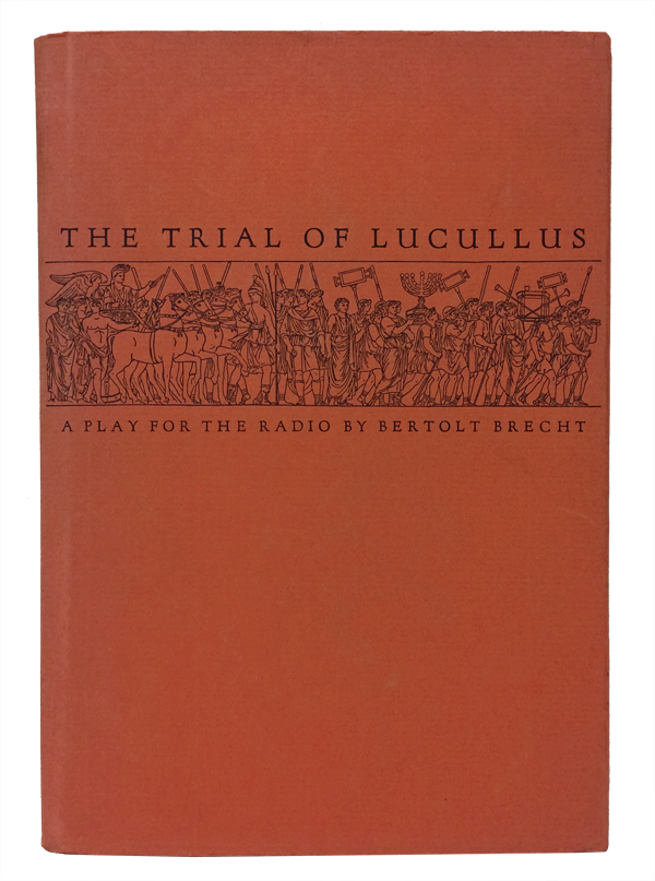 The Trial of Lucullus: A Play for the Radio. Bertolt Brecht, H. R. Hays.