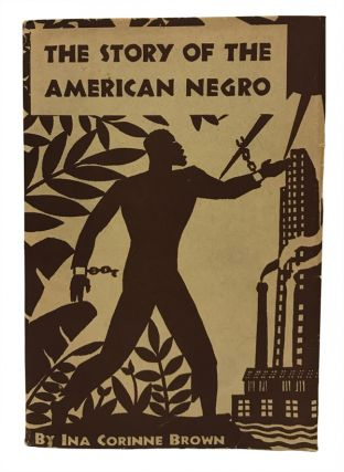 The Story of the American Negro. Ina Corinne Brown, Aaron Douglas, illustrator.