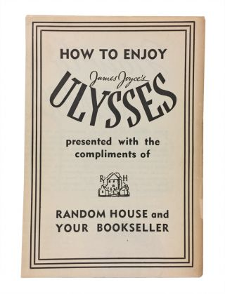 How To Enjoy James Joyce's Ulysses. Presented with the Compliments of Random House and Your Bookseller