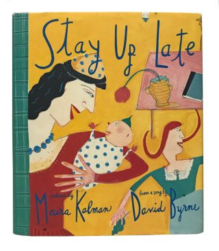 Stay Up Late. David Byrne, Maira Kalman, illustrator.