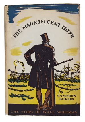 The Magnificent Idler: The Story of Walt Whitman. Cameron Rogers, Walt Whitman, Edward A. Wilson, illustrator.