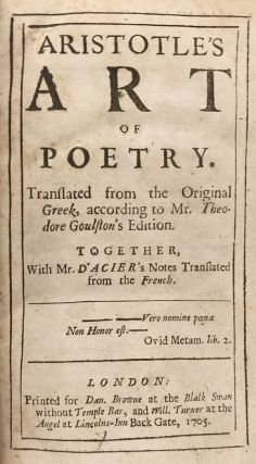 Aristotle's Art of Poetry. Translated from the Original Greek, according to Mr. Theodore Goulston's Edition. Together, with Mr. D'Acier's Notes Translated from the French