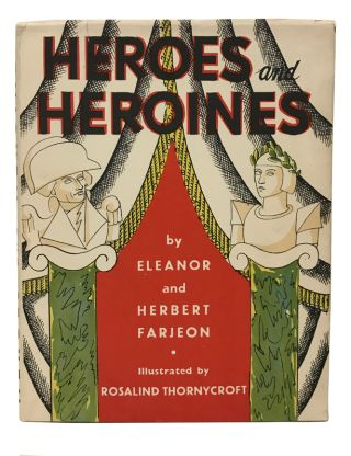 Heroes and Heroines. Rosalind Thornycroft, illustrator, Eleanor Farjeon, Herbert.