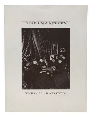 Women of Class and Station. Frances Benjamin Johnston, Constance Glenn, preface, Anne Peterson, introduction, Leland Rice, essay.