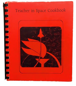 Teacher in Space Cookbook. Bonnie D. Fakes, Sharon Christa McAuliffe, Nancy Reagan, John Glenn, Jake Garn, Dick Scobee.