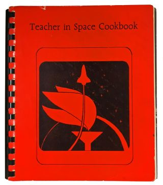 Teacher in Space Cookbook. Bonnie D. Fakes, Sharon Christa McAuliffe, Nancy Reagan, Jake Garn, Dick Scobee, John Glenn.