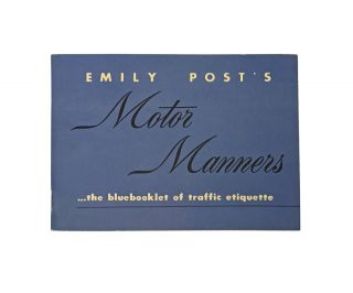 Emily Post's Motor Manners . . . The Bluebooklet of Traffic Etiquette. Emily Post