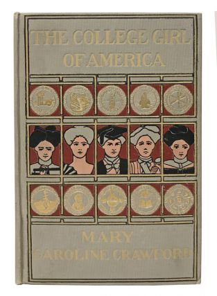 The College Girl of America and the Institutions Which Make Her What She Is. Mary Caroline Crawford