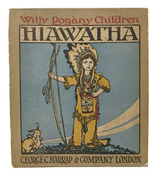 Hiawatha. Willy Pogány, Henry Wadsworth Longfellow, Edith Elias