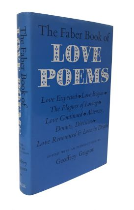 The Faber Book of Love Poems. Geoffrey Grigson, William Blake, Elizabeth Barrett Browning, Thomas...