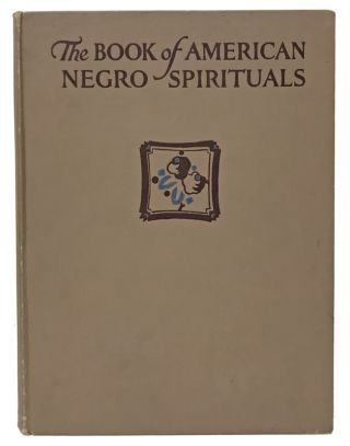 The Book of American Negro Spirituals. James Weldon Johnson, J. Rosamond Johnson, Lawrence Brown,...