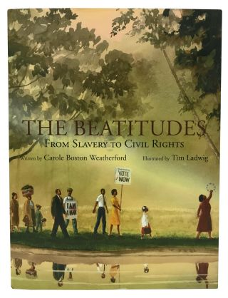 The Beatitudes: From Slavery to Civil Rights. Carole Boston Weatherford, Tim Ladwig
