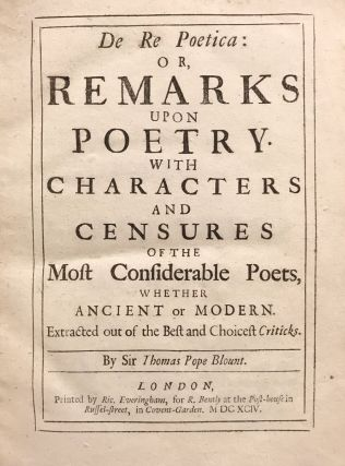 De Re Poetica: or, Remarks upon Poetry. With Characters and Censures of the Most Considerable Poets, whether Ancient or Modern. Extracted out of the Best and Choicest Criticks