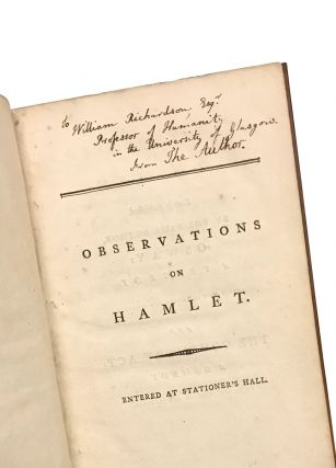 Observations on Hamlet; and on the Motives which Most Probably Induced Shakspeare to Fix upon the Story of Amleth, from the Danish Chronicle of Saxo Grammaticus, for the Plot of that Tragedy; Being an Attempt to Prove that He Designed It as an Indirect Censure on Mary Queen of Scots. Bound with: An Appendix to Observations on Hamlet