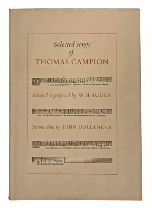 Selected Songs of Thomas Campion. Thomas Campion, W. H. Auden, John Hollander, introduction, Edith McKeon Abbott, calligrapher.